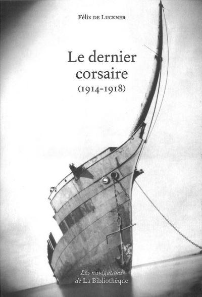 Le Dernier Corsaire 1914 1918 1914 1918 Broche Felix De Luckner Achat Livre Ou Ebook Fnac