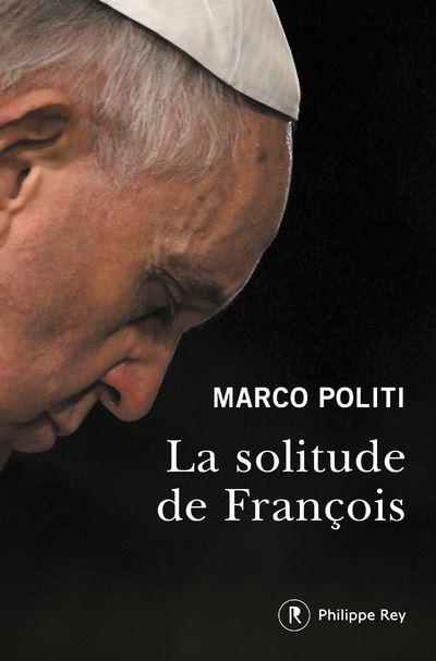 """""""La solitude de François"""", de Marco Politi, un livre INDISPENSABLE pour comprendre un pontificat hors-norme La-solitude-de-Francois"""