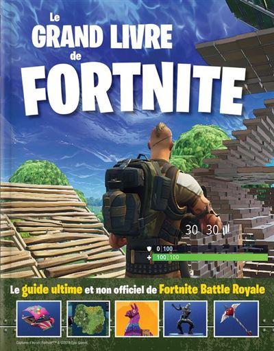 Le grand livre de Fortnite - Le guide ultime et non officiel de Fortnite Battle Royale - 9782898020490 - 7,99 €