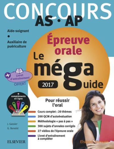 Méga Guide ORAL 2017 - Concours Aide-soignant et Auxiliaire de puériculture - Avec livret d'entraînement et vidéos de l'oral - 9782294755071 - 15,99 €