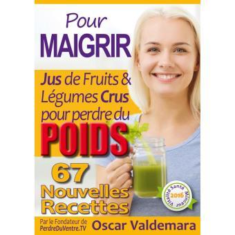 Pour Maigrir 67 Recettes Faciles De Jus De Fruits Et De Legumes