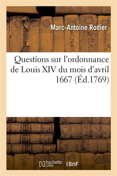 Questions sur l'ordonnance de Louis XIV du mois d'avril 1667, relatives aux usages des cours