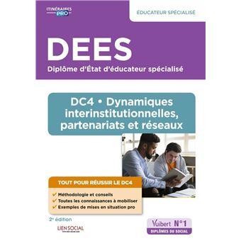 DEES DC4 Dynamiques interinstitutionnelles, partenariats et réseaux Diplôme d'État d'Éducateur spécialisé DEES Nouveau Diplôme