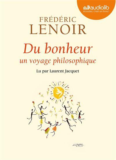 [Livre Audio] Frédéric Lenoir - Du bonheur - Un voyage philosophique [2013] [mp3 256kbps]