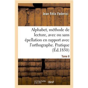 Alphabet contenant, sur un plan nouveau, la méthode de lecture, avec ou sans épellation