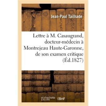 Lettre à M. Casaugrand, docteur-médecin à Montrejeau Haute-Garonne, de son examen critique