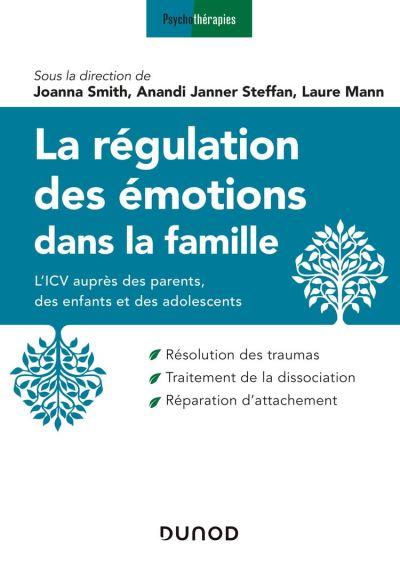 La régulation des émotions dans la famille - L'ICV auprès des parents, des enfants et des adolescents - 9782100805150 - 17,99 €