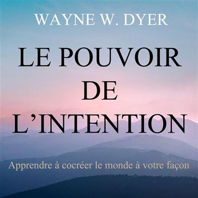 Le pouvoir de l'intention : Apprendre à cocréer le monde à votre façon - Le pouvoir de l'intention - 9782897363390 - 15,99 €