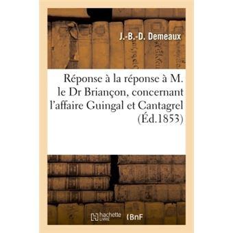 Réponse à la réponse, M. le Dr Demeaux à M. le Dr Briançon, affaire Guingal et Cantagrel