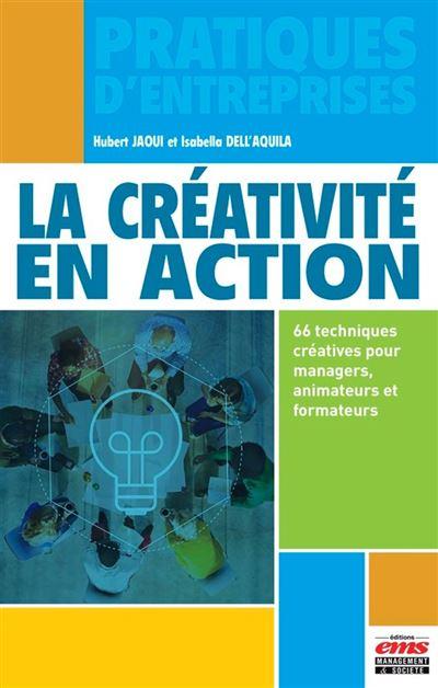 La créativité en action - 66 techniques créatives pour managers, animateurs et formateurs - 9782376872184 - 14,99 €