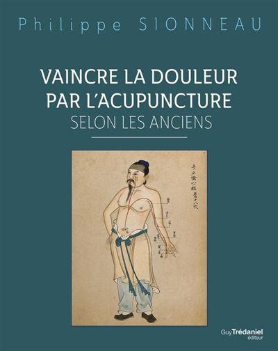 Vaincre la douleur par l'acupuncture selon les anciens - 9782813217233 - 36,99 €