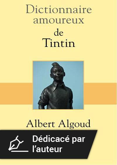 Dictionnaire amoureux de Tintin - Version dédicacée par l'auteur
