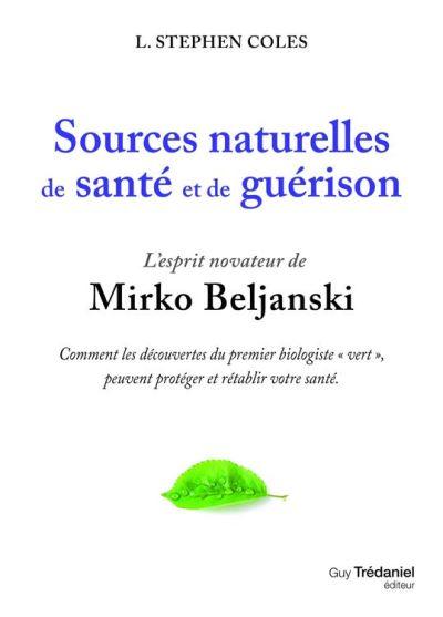Sources naturelles de santé et de guérison - L'esprit novateur de Mirko Beljanski - 9782813210623 - 11,99 €