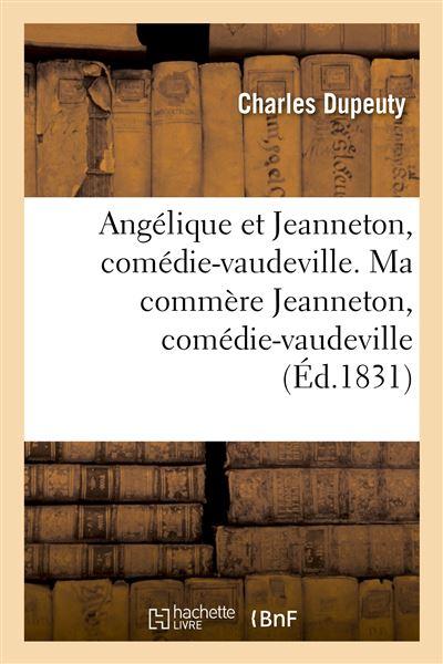 Angélique et Jeanneton, comédie-vaudeville en 4 actes. Ma commère Jeanneton, comédie-vaudeville