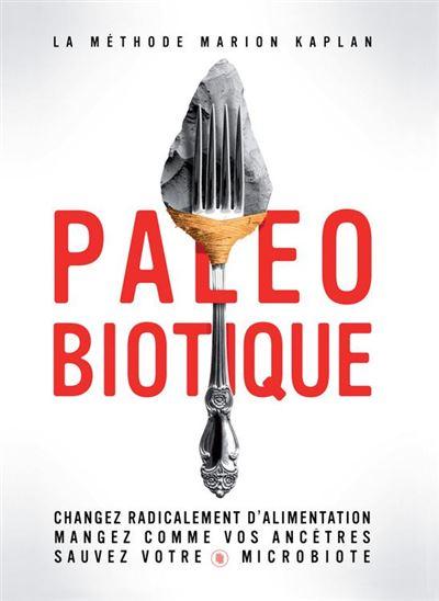 Paléobiotique - Changez radicalement d'alimentation, mangez comme vos ancêtres, sauvez votre microbiote - 9782365492010 - 12,99 €