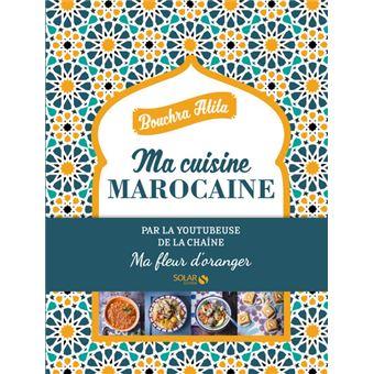 Ma Cuisine Marocaine Ma Fleur D Oranger Cartonne Atita Bouchra