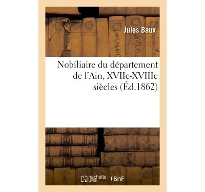 Nobiliaire du département de l'Ain, XVIIe-XVIIIe siècles
