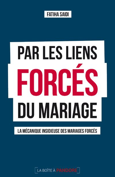 Par les liens forcés du mariage : la mécanique insidieuse des mariages forcés