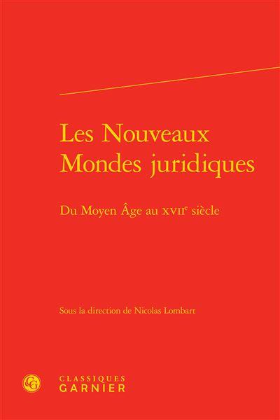 Les nouveaux mondes juridiques - du moyen âge au xviie siècle
