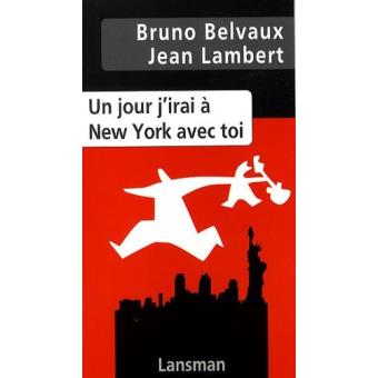 un jour j 39 irai new york avec toi broch bruno belvaux jean lambert achat livre fnac. Black Bedroom Furniture Sets. Home Design Ideas