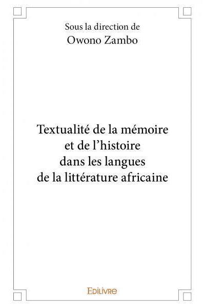 Textualité de la mémoire et de l'histoire dans les langues de la littérature africaine