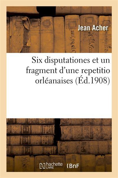 Six disputationes et un fragment d'une repetitio orléanaises
