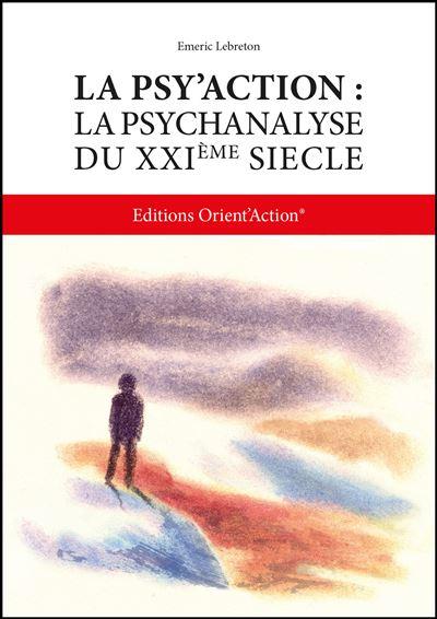 La psy 'action : la psychanalyse au XXème siècle