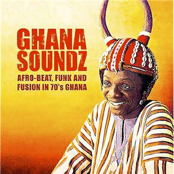 Ghana Soundz Afro Beat Funk And Fusion In 70 S Ghana