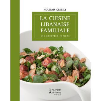 La Cuisine Libanaise Familiale 250 Recettes Faciles Cartonné Nouhad Asseily Achat Livre Fnac