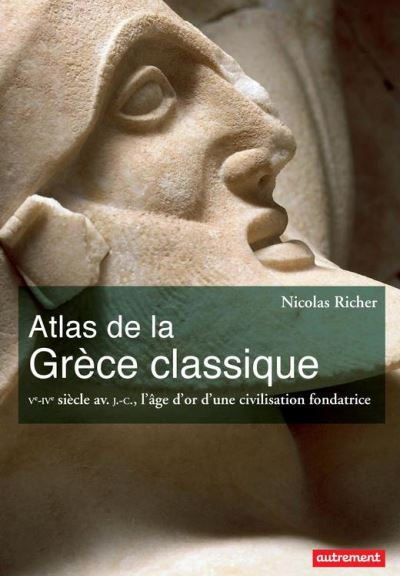 Atlas de la Grèce classique. Ve-IVe siècle avant J-C., l'âge d'or d'une civilisation fondatrice - 9782746745704 - 15,99 €