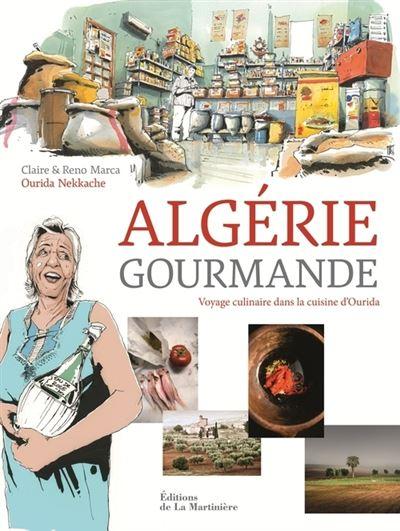 Algérie gourmande. Voyage culinaire dans la cuisine d'Ourida