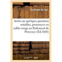 Arrêts sur quelques questions notables, prononcez en robbe rouge au Parlement de Provence