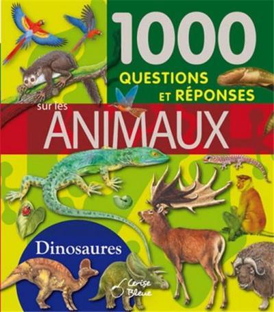 1000 questions réponses sur les animaux et les dinosaures