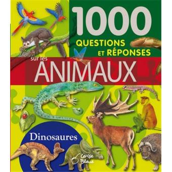 1000 questions r ponses sur les animaux et les dinosaures broch collectif achat livre fnac. Black Bedroom Furniture Sets. Home Design Ideas