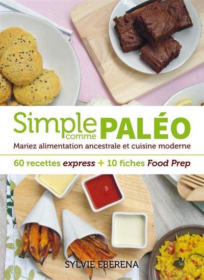 Simple comme paléo - 60 recettes express + 10 fiches Food Prep - Mariez alimentation ancestrale et cuisine moderne - 9782365491853 - 9,99 €