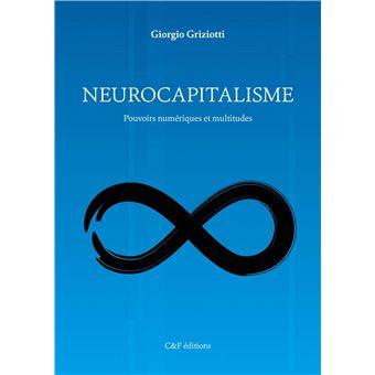 Neurocapitalisme pouvoirs numeriques et multitudes