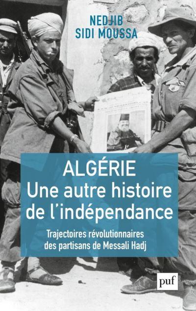 Algérie, une autre histoire de l'indépendance - Trajectoires révolutionnaires des partisans de Messali Hadj - 9782130816058 - 17,99 €