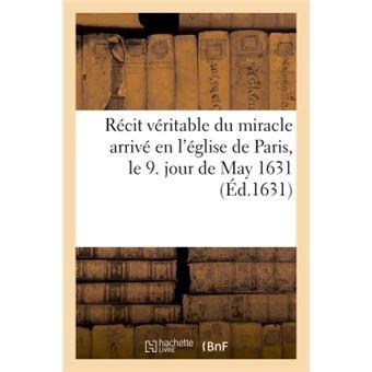 Recit veritable du miracle arrive en l'eglise de paris, le 9
