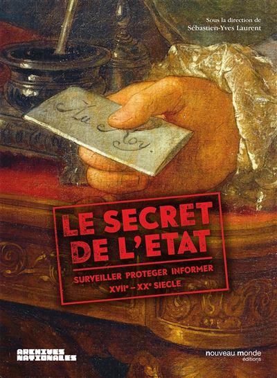 Le secret de l etat surveiller proteger informer xviie xxe siecle