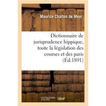Dictionnaire de jurisprudence hippique, contenant toute la l