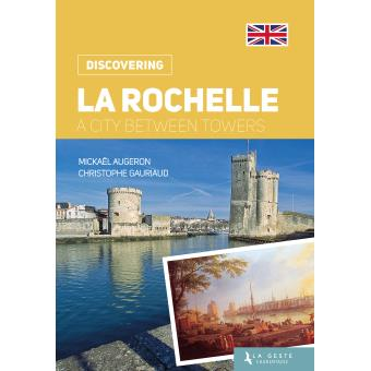 je d couvre la rochelle a city between towers broch micka l augeron christophe gauriaud. Black Bedroom Furniture Sets. Home Design Ideas