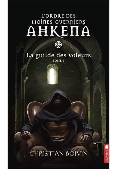 L'ordre des moines-guerriers Ahkena - Tome 2 : L'ordre des moines-guerriers Ahkena - T2 : La guilde des voleurs