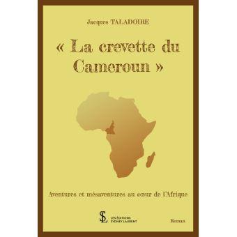 """"""" la crevette du cameroun"""" aventures et mesaventures au coeu"""