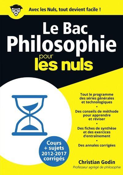 Pour les Nuls - Les cours, les annales corrigés : Le Bac Philosophie Pour les Nuls