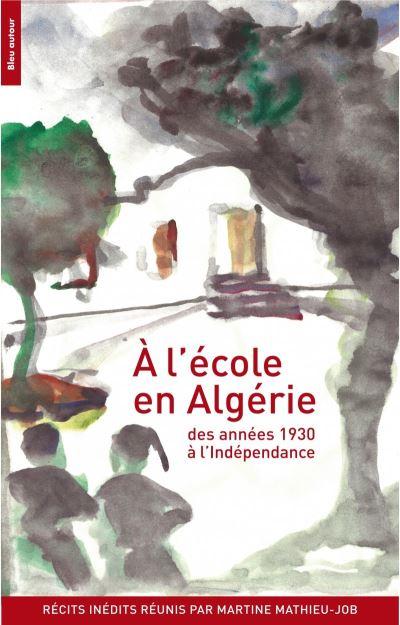 À l'école en Algérie des années 1930 à l'Indépendance