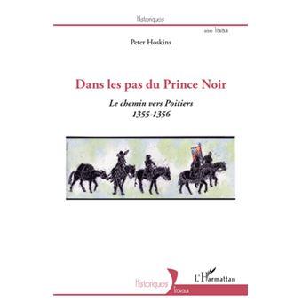 Dans les pas du Prince Noir. Le chemin vers Poitiers (1355-1356) - Peter Hoskins