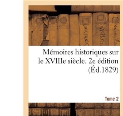Mémoires historiques sur le XVIIIe siècle. 2e édition