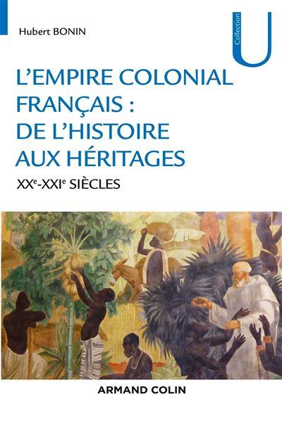 L'empire colonial français : de l'histoire aux héritages - XIXe-XXIe siècles