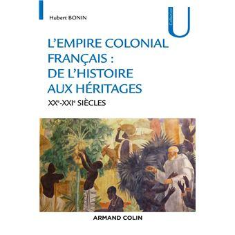 L'empire colonial français - De l'histoire aux héritages