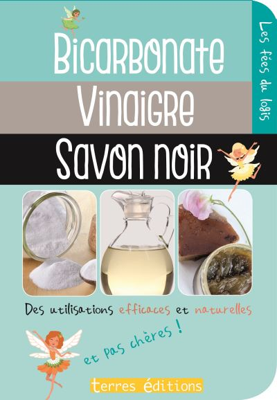 Bicarbonate - Vinaigre - Savon noir